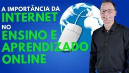 A importância da internet no ensino / aprendizado online